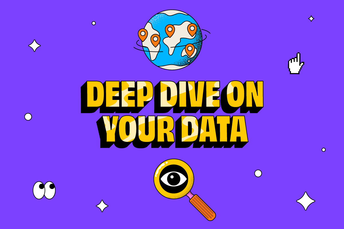 Deep dive on your data